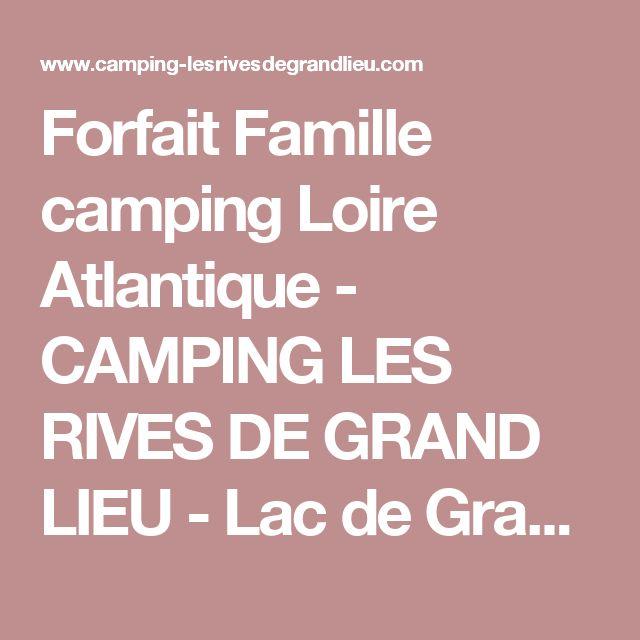 Forfait Famille camping Loire Atlantique - CAMPING LES RIVES DE GRAND LIEU - Lac de Grand Lieu, Pays de la Loire