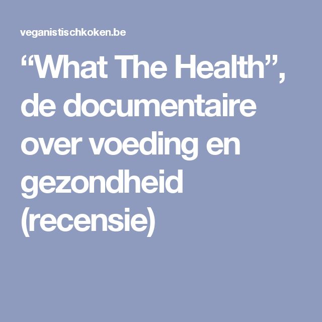 """What The Health"", de documentaire over voeding en gezondheid (recensie)"