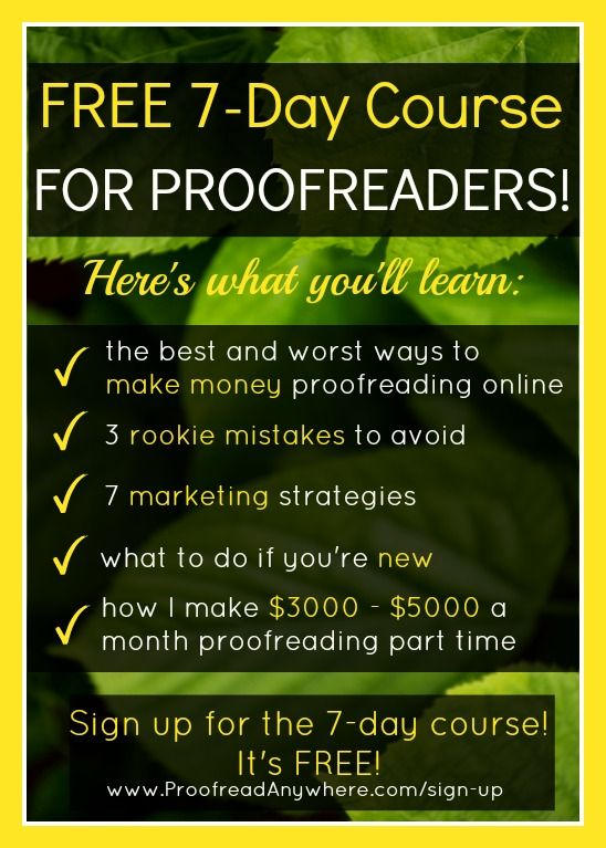 How to Make Money as a Proofreader (free 7-day course!) Looking for a way to make money from home? If you are a detailed and thorough person, proofreading might be a great option to explore! Sign up for this free 7-day course on how to get started and make money as a proofreader.