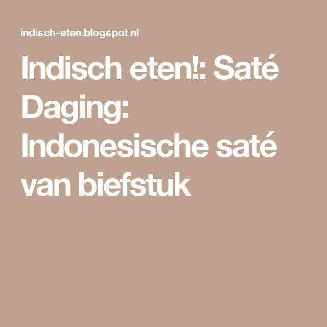 Indisch eten!: Saté Daging: Indonesische saté van biefstuk