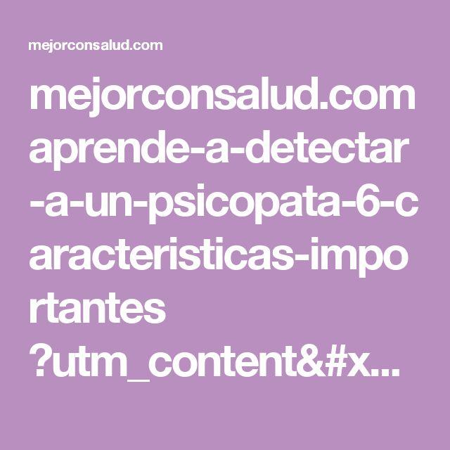 mejorconsalud.com aprende-a-detectar-a-un-psicopata-6-caracteristicas-importantes ?utm_content=buffer7ba19&utm_medium=social&utm_source=pinterest.com&utm_campaign=buffer