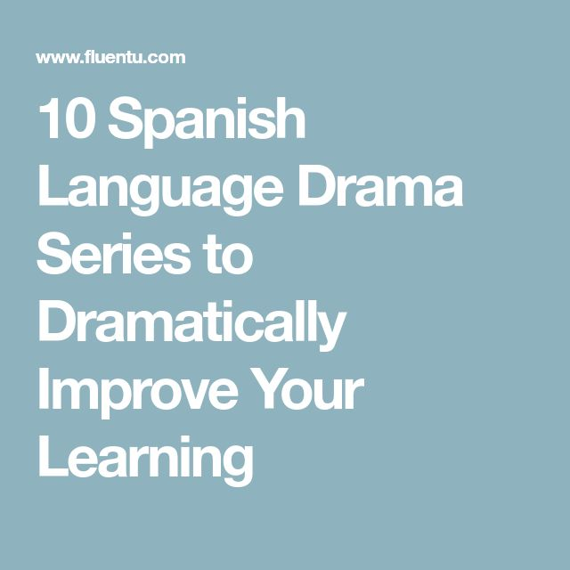10 Spanish Language Drama Series to Dramatically Improve Your Learning