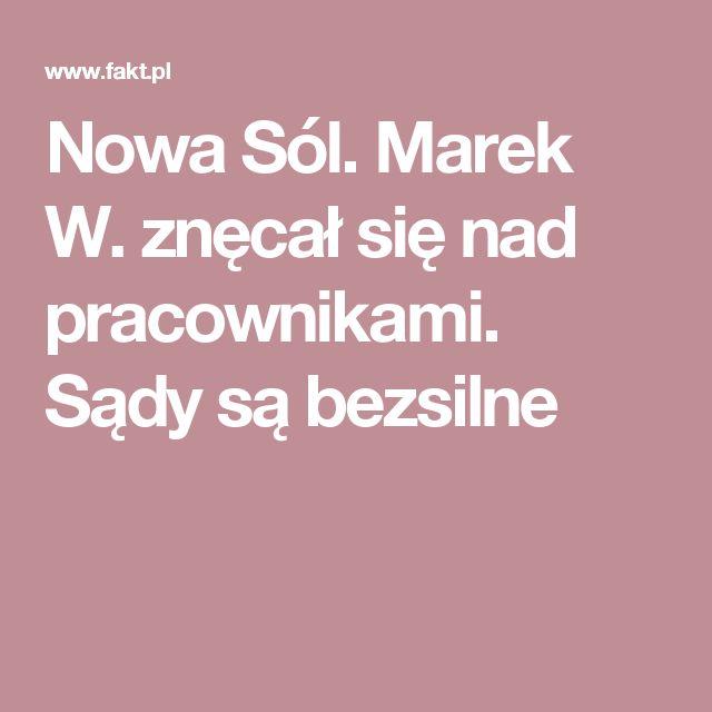 Nowa Sól. Marek W. znęcał się nad pracownikami. Sądy są bezsilne