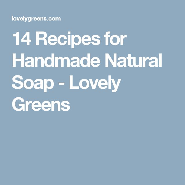 14 Recipes for Handmade Natural Soap - Lovely Greens
