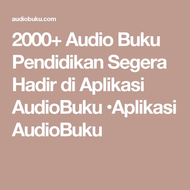2000+ Audio Buku Pendidikan Segera Hadir di Aplikasi AudioBuku •Aplikasi AudioBuku