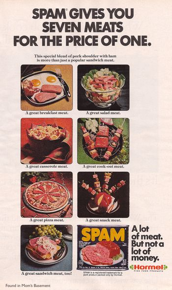 """Spam gives you seven meats for the price of one...A lot of meat. But not a lot of money."", Hormel"