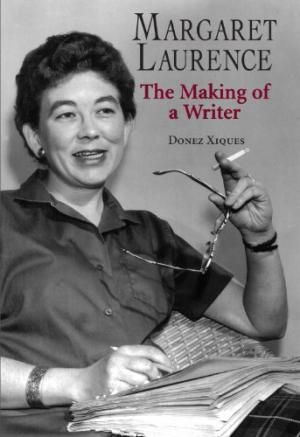 Margaret Laurence : the making of a writer / Donez Xiques. Dundurn Press, 2005