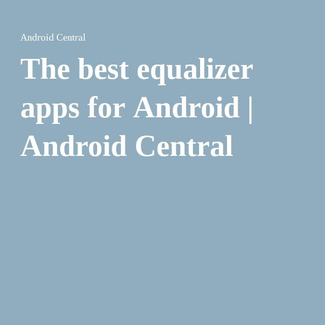The best equalizer apps for Android | Android Central