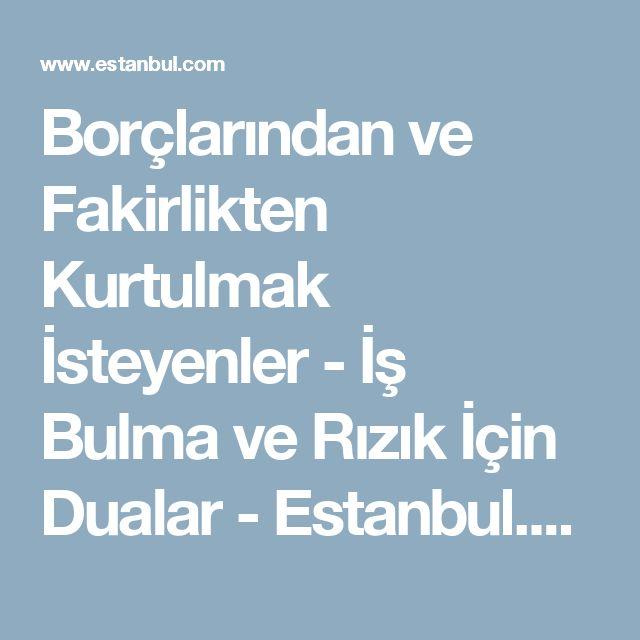 Borçlarından ve Fakirlikten Kurtulmak İsteyenler - İş Bulma ve Rızık İçin Dualar - Estanbul.com Forum