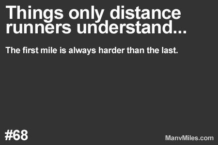 Things only runners understand…              The last mile is always the best mile. Particularly when it's done.  More: Things only runners understand… Plus: 100+ Essential running tips for beginners and beyond