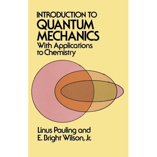 Introduction to Quantum Mechanics with Applications to Chemistry by Linus Pauling, E. Bright Wilson Jr.