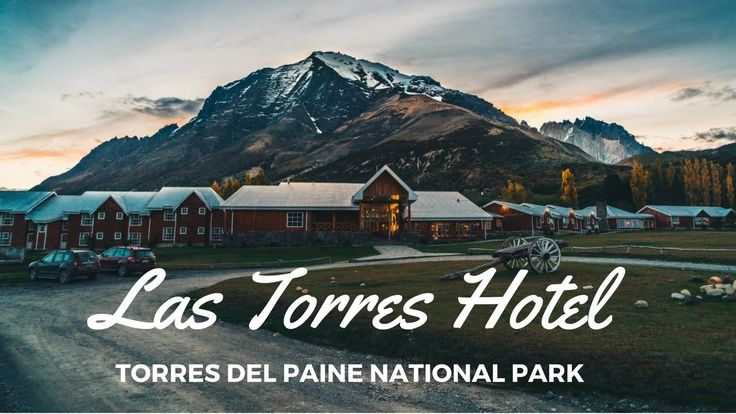 Las Torres Hotel - Chilean Hospitality in Torres del Paine National Park