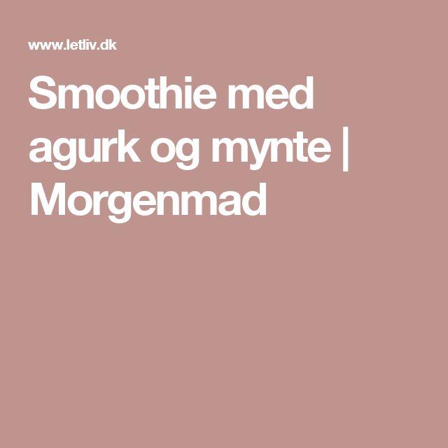 Smoothie med agurk og mynte | Morgenmad