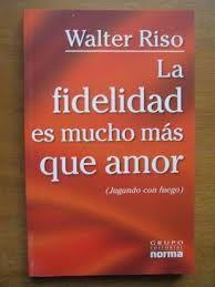 La fidelidad es mucho más que amor de Walter Riso