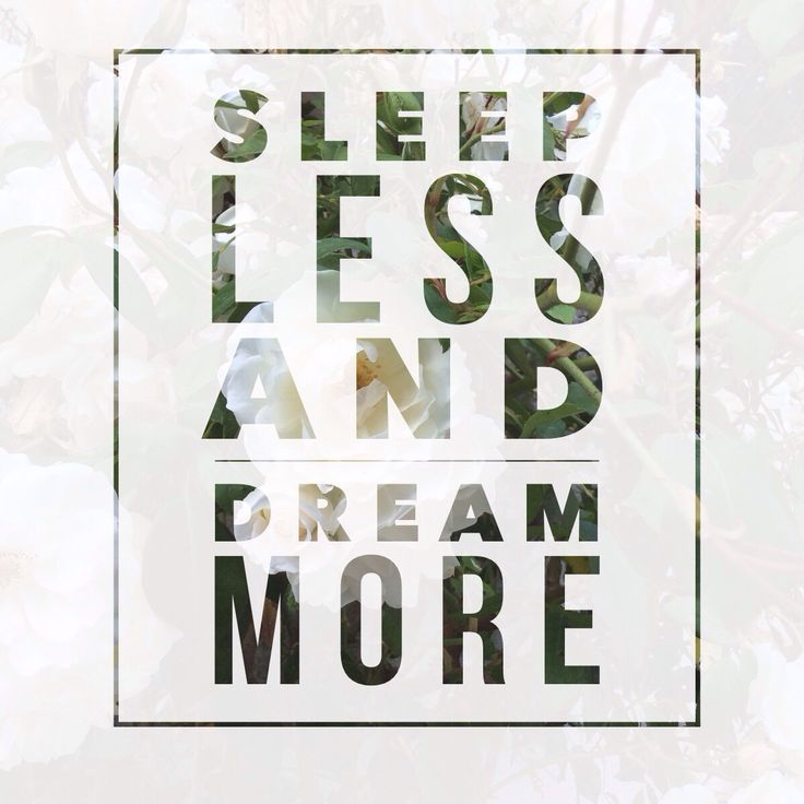 Sleep less dream more!