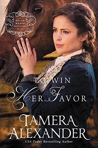 To Win Her Favor (A Belle Meade Plantation Novel Book 2) by [Alexander, Tamera]. A wonderful read! Tamera Alexander is a gifted story-teller! 2016 Library Journal Starred Review 2016 Audie Winner, Best Inspirational 2016 Inspirational Reader's Choice Award Winner 2016 Christy Award Finalist  2016 Maggie Award Finalist Named Top 15 Novels of 2015