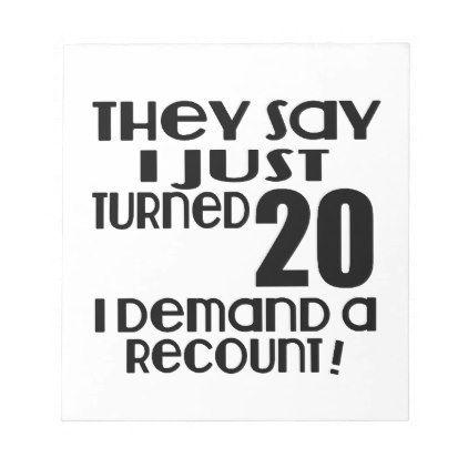 #I Just Turned 20 Demand A Recount Notepad - #giftidea #gift #present #idea #number #twenty #twentieth #bday #birthday #20thbirthday #party #anniversary #20th