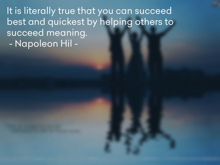 It is literally true that you can succeed best and quickest by helping others to succeed meaning. #napoleon #hill #quote #success