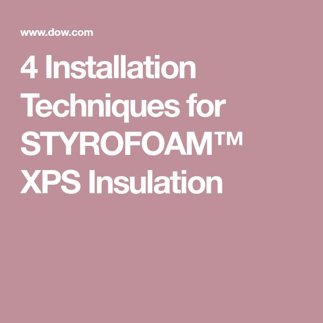 4 Installation Techniques for STYROFOAM™ XPS Insulation