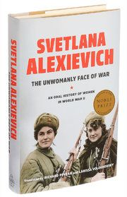 """Svetlana Alexievich's """"The Unwomanly Face of War: An Oral History of Women in World War II"""" unearths a mostly buried aspect of Russian history."""