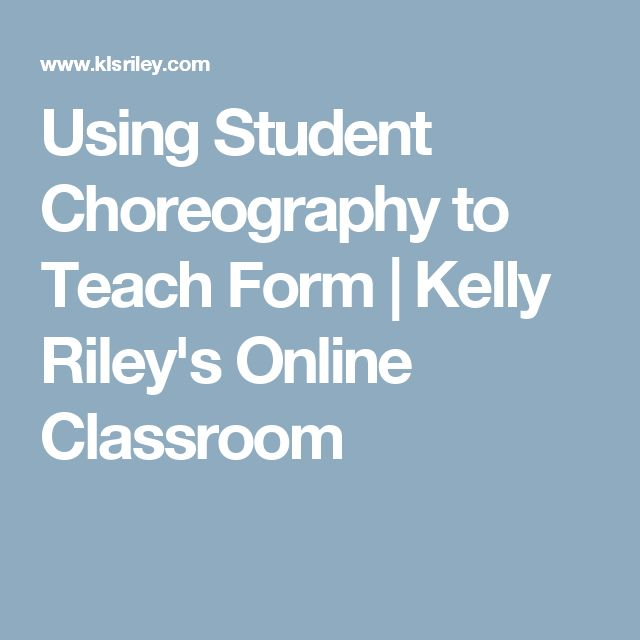 Using Student Choreography to Teach Form | Kelly Riley's Online Classroom