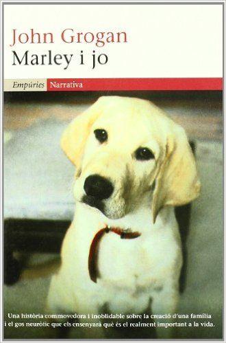 Marley i jo.: Vida i amor amb el pitjor gos del món EMPURIES NARRATIVA: Amazon.es: John Grogan, Concepció Iribarren Donadéu: Libros