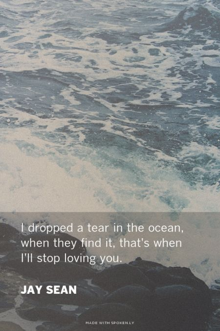 I Dropped A Tear In The Ocean When They Find It Thats When Ill