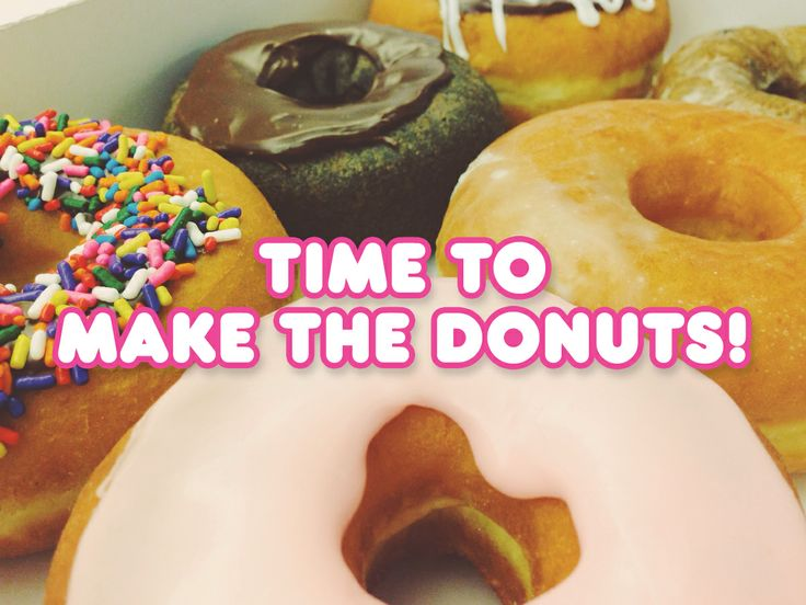 It's Time to Make the Donuts!