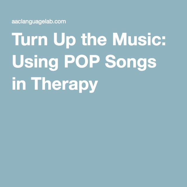 Turn Up the Music: Using POP Songs in Therapy