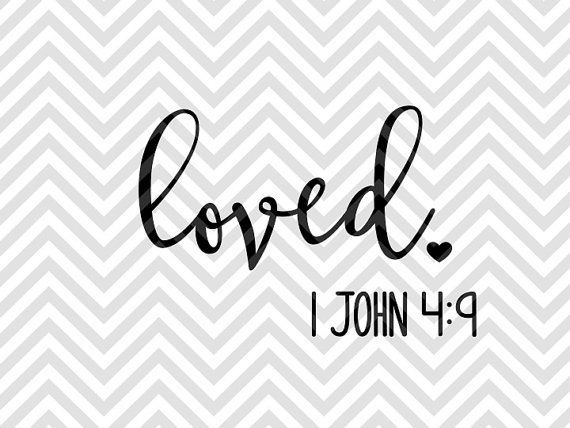 Loved 1 John 4:9 bible verse SVG file - Cut File - Cricut projects