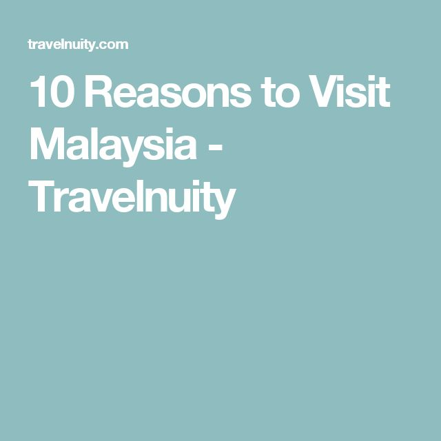 10 Reasons to Visit Malaysia - Travelnuity