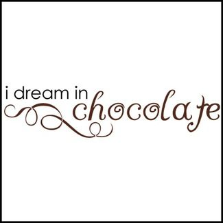 I dream in chocolate