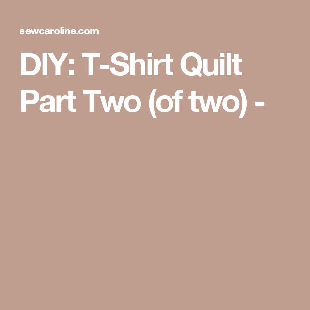 DIY: T-Shirt Quilt Part Two (of two) -