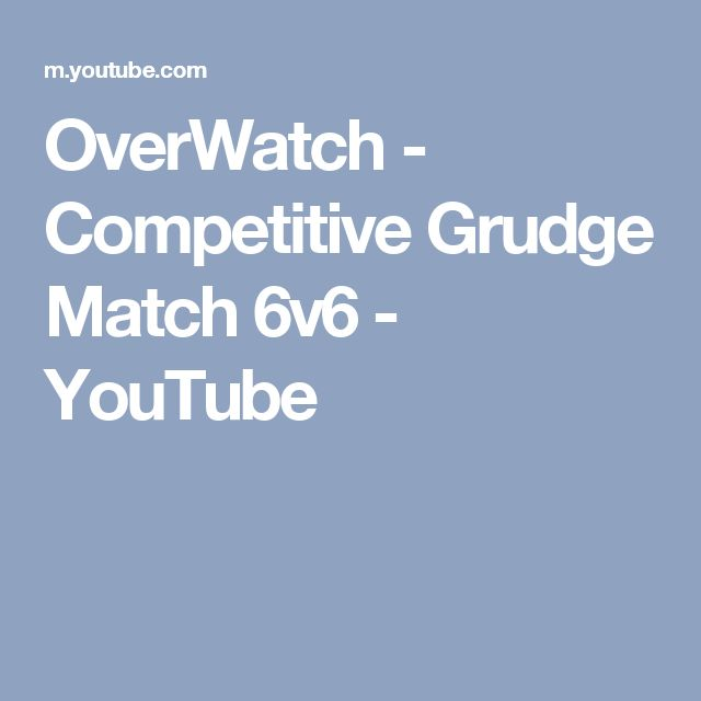 OverWatch - Competitive Grudge Match 6v6 - YouTube