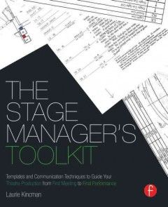 The stage manager's toolkit : templates and communication techniques to guide your theatre production from first meeting to final performance