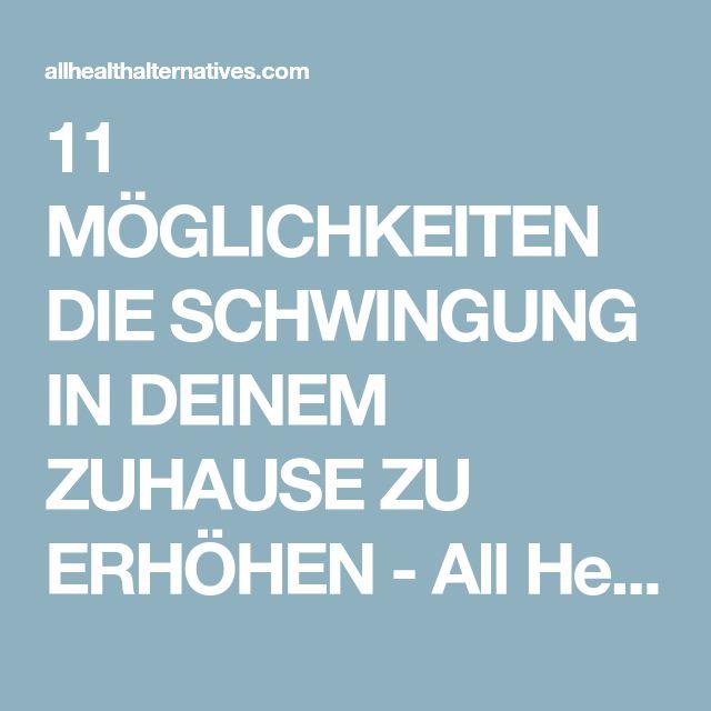 11 MÖGLICHKEITEN DIE SCHWINGUNG IN DEINEM ZUHAUSE ZU ERHÖHEN - All Health Alternatives