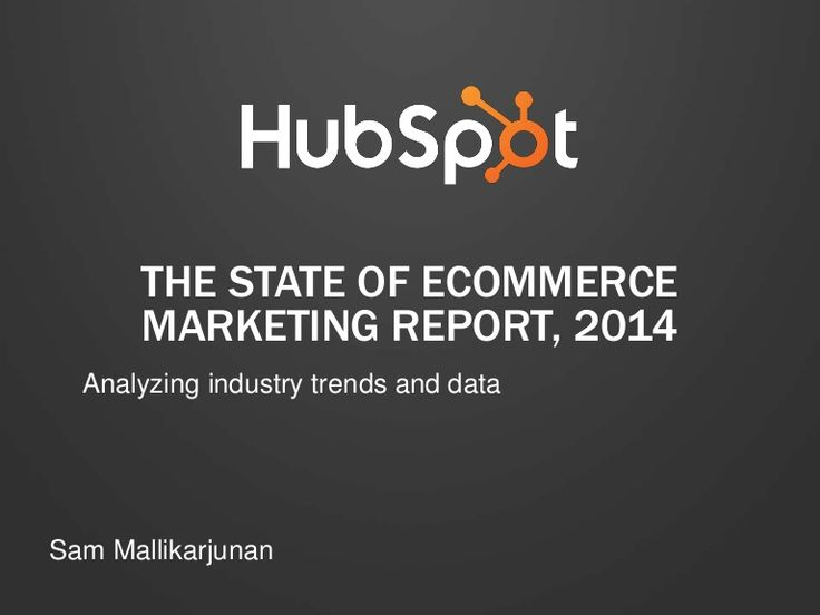 State of Ecommerce Marketing, 2014 by HubSpot All-in-one Marketing Software via slideshare