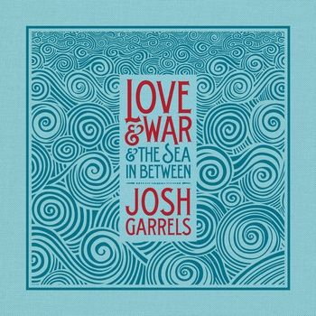 Love & War & The Sea in Between: Josh Garrels.