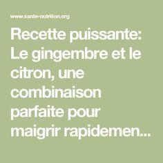 Recette puissante: Le gingembre et le citron, une combinaison parfaite pour maigrir rapidement - Santé Nutrition lire la suite / http://www.sport-nutrition2015.blogspot.com