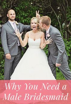 Why every bride needs a male bridesmaid- could be fun! But only if it fits into the brides plans.