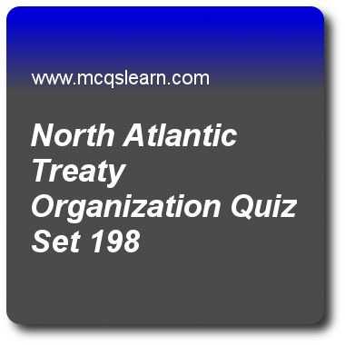 North Atlantic Treaty Organization Quizzes:   general knowledge Quiz 198 Questions and Answers - Practice GK quizzes based questions and answers to study north atlantic treaty organization quiz with answers. Practice MCQs to test learning on north atlantic treaty organization, fritz haber, opec, jupiter facts, saturn facts quizzes. Online north atlantic treaty organization worksheets has study guide as nato was found back in, answer key with answers as 4 april, 1949, 4 april, 1959, 5 may..