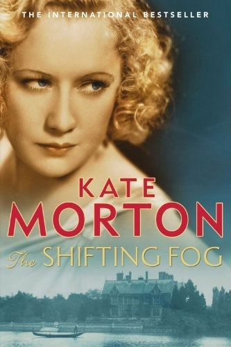 The Shifting Fog by Kate Morton. Enjoyed this historical novel immensely