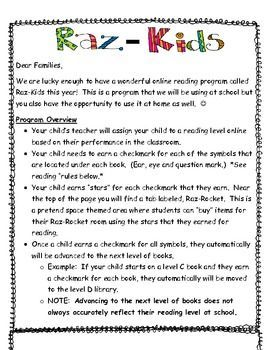I use www.raz-kids.com with my students.  I attach these letters in addition to the login cards and parent letter that are available on the teacher section.  I have a systematic approach to how I would like my students to use this program and these letters describe items like only take a quiz up to 2 times etc.