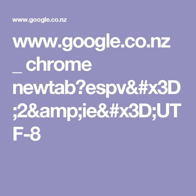 www.google.co.nz _ chrome newtab?espv=2&ie=UTF-8