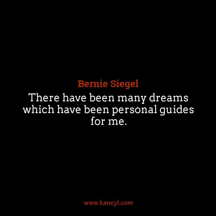 """There have been many dreams which have been personal guides for me."", Bernie Siegel"