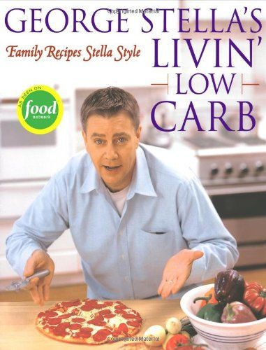 George Stella's Livin' Low Carb: Family Recipes Stella Style by George Stella
