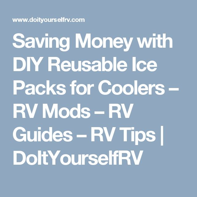 Saving Money with DIY Reusable Ice Packs for Coolers – RV Mods – RV Guides – RV Tips | DoItYourselfRV