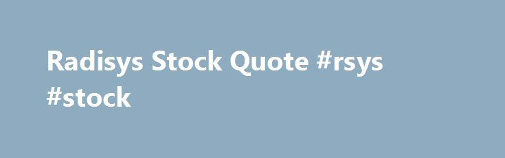 "Radisys Stock Quote #rsys #stock http://new-york.nef2.com/radisys-stock-quote-rsys-stock/  # Radisys Stock Price – RSYS The total market value of a company. Take the number of shares outstanding and multiple by current price."">Market Cap Issued Shares is the total number of shares issued by the company. This encompasses all issued stock – restricted and free trading."">Shares in Issue EPS is a calculation of net income per share of stock. The higher the better.The EPS formula is the company s…"