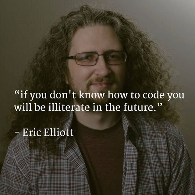 If you don't know how to #code you will be #illiterate in the future by Eric Elliott. #Programming is a form of #expression