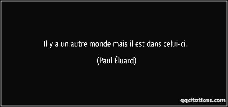 Il y a un autre monde mais il est dans celui-ci. (Paul Éluard) #citations #PaulÉluard